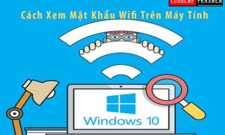 Hướng dẫn Xem mật khẩu wifi trên máy tính đơn giản