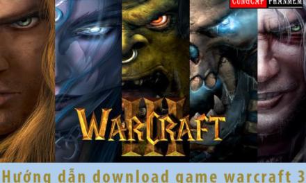 Hướng dẫn Download game warcraft 3 full