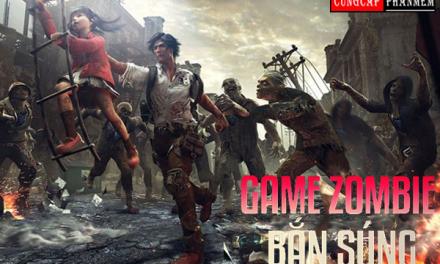 Tổng hợp game bắn zombie pc trải nghiệm hay nhất