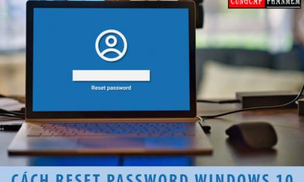 cách reset password windows 10 lấy lại mật khẩu đơn giản