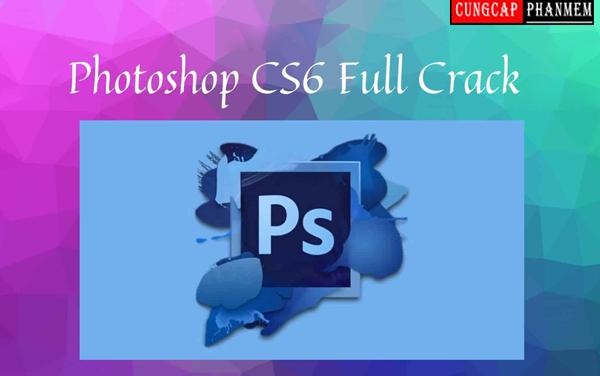 Tải PhotoShop CS6 Full Crack Miễn Phí Vĩnh Viễn